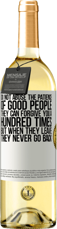 24,95 € Free Shipping | White Wine WHITE Edition Do not abuse the patience of good people. They can forgive you a hundred times, but when they leave, they never go back White Label. Customizable label Young wine Harvest 2020 Verdejo