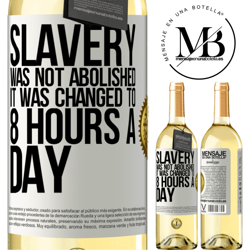 24,95 € Free Shipping | White Wine WHITE Edition Slavery was not abolished, it was changed to 8 hours a day White Label. Customizable label Young wine Harvest 2020 Verdejo