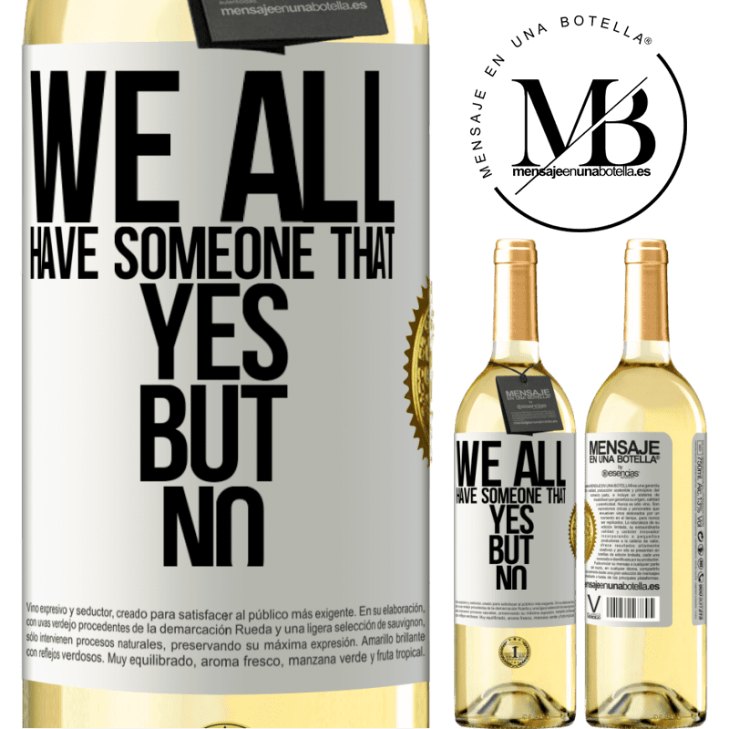 24,95 € Free Shipping | White Wine WHITE Edition We all have someone yes but no White Label. Customizable label Young wine Harvest 2020 Verdejo