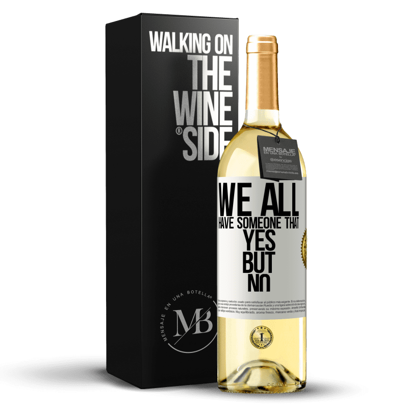 24,95 € Free Shipping   White Wine WHITE Edition We all have someone yes but no White Label. Customizable label Young wine Harvest 2020 Verdejo