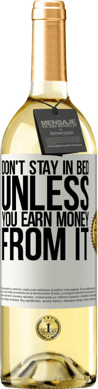 24,95 € Free Shipping | White Wine WHITE Edition Don't stay in bed unless you earn money from it White Label. Customizable label Young wine Harvest 2020 Verdejo
