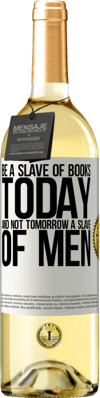 24,95 € Free Shipping | White Wine WHITE Edition Be a slave of books today and not tomorrow a slave of men White Label. Customizable label Young wine Harvest 2020 Verdejo