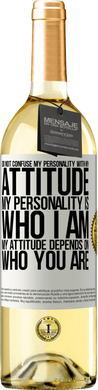 24,95 € Free Shipping | White Wine WHITE Edition Do not confuse my personality with my attitude. My personality is who I am. My attitude depends on who you are White Label. Customizable label Young wine Harvest 2020 Verdejo