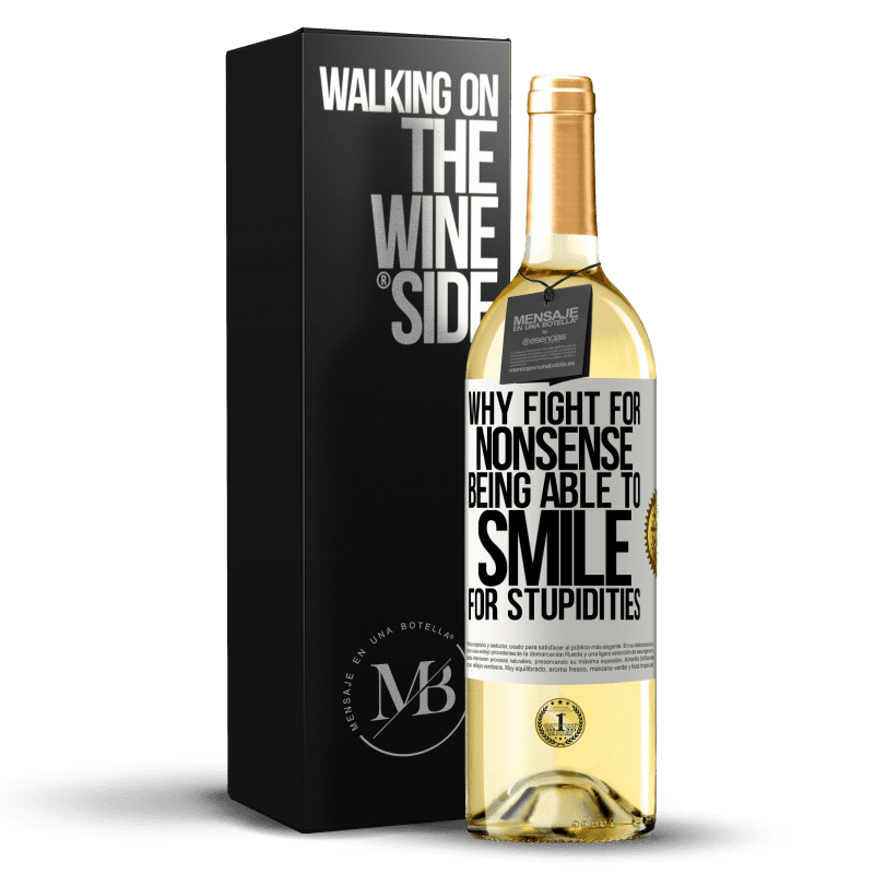 24,95 € Free Shipping   White Wine WHITE Edition Why fight for nonsense being able to smile for stupidities White Label. Customizable label Young wine Harvest 2020 Verdejo