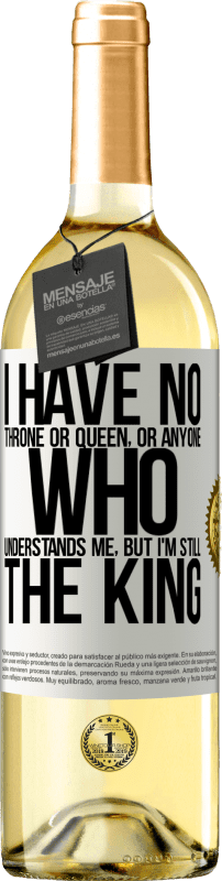 «I have no throne or queen, or anyone who understands me, but I'm still the king» WHITE Edition