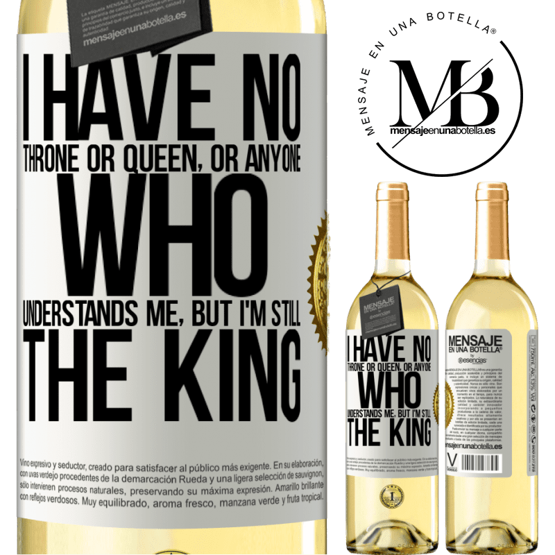 24,95 € Free Shipping | White Wine WHITE Edition I have no throne or queen, or anyone who understands me, but I'm still the king White Label. Customizable label Young wine Harvest 2020 Verdejo