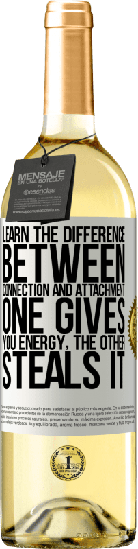 24,95 € Free Shipping | White Wine WHITE Edition Learn the difference between connection and attachment. One gives you energy, the other steals it White Label. Customizable label Young wine Harvest 2020 Verdejo