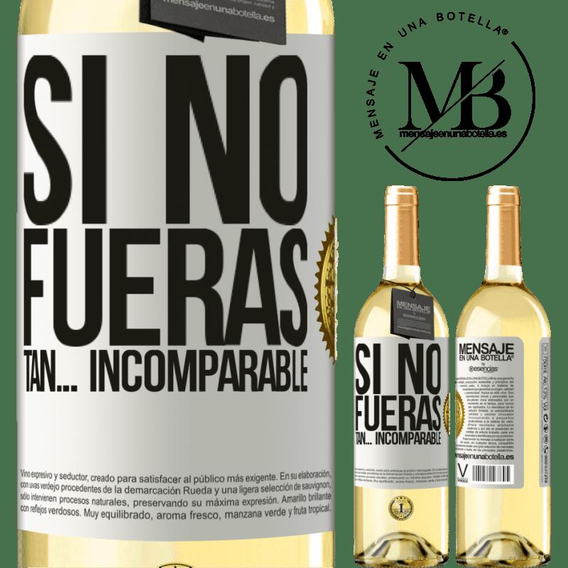 24,95 € Envío gratis | Vino Blanco Edición WHITE Si no fueras tan… incomparable Etiqueta Blanca. Etiqueta personalizable Vino joven Cosecha 2020 Verdejo