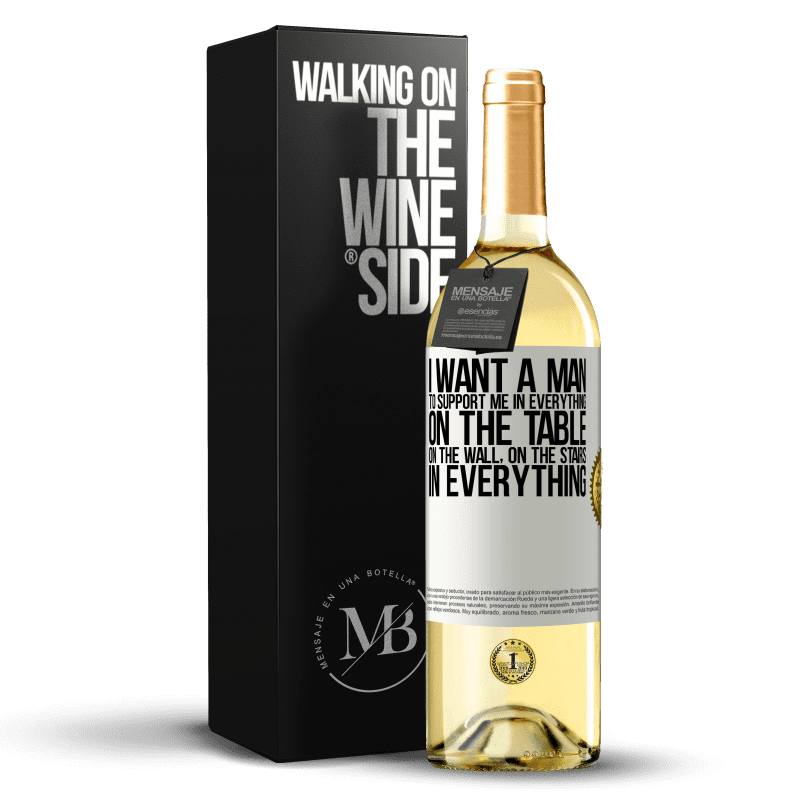 24,95 € Free Shipping | White Wine WHITE Edition I want a man to support me in everything ... On the table, on the wall, on the stairs ... In everything White Label. Customizable label Young wine Harvest 2020 Verdejo