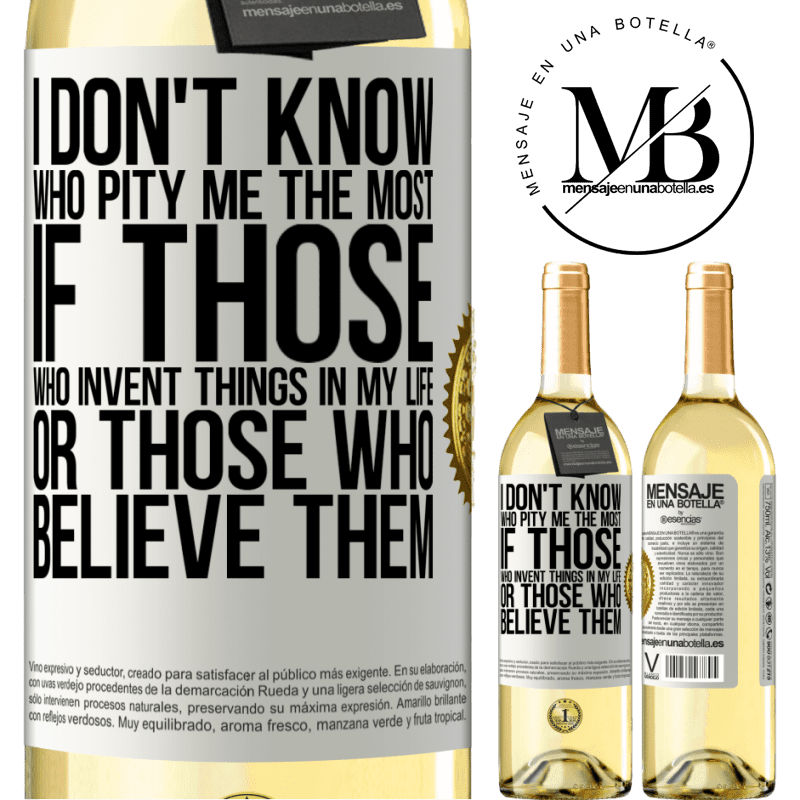 24,95 € Free Shipping | White Wine WHITE Edition I don't know who pity me the most, if those who invent things in my life or those who believe them White Label. Customizable label Young wine Harvest 2020 Verdejo