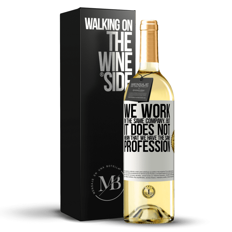 24,95 € Free Shipping | White Wine WHITE Edition That we work in the same company does not mean that we have the same profession White Label. Customizable label Young wine Harvest 2020 Verdejo