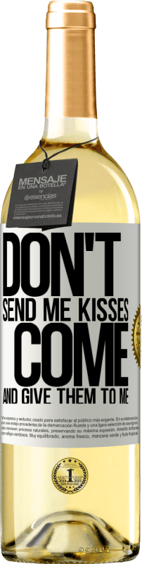 24,95 € Free Shipping | White Wine WHITE Edition Don't send me kisses, you come and give them to me White Label. Customizable label Young wine Harvest 2020 Verdejo
