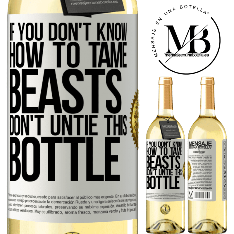 24,95 € Free Shipping   White Wine WHITE Edition If you don't know how to tame beasts don't untie this bottle White Label. Customizable label Young wine Harvest 2020 Verdejo