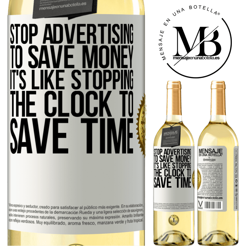24,95 € Free Shipping | White Wine WHITE Edition Stop advertising to save money, it's like stopping the clock to save time White Label. Customizable label Young wine Harvest 2020 Verdejo