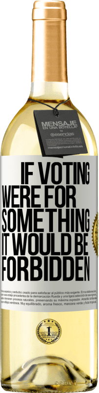 24,95 € Free Shipping   White Wine WHITE Edition If voting were for something it would be forbidden White Label. Customizable label Young wine Harvest 2020 Verdejo