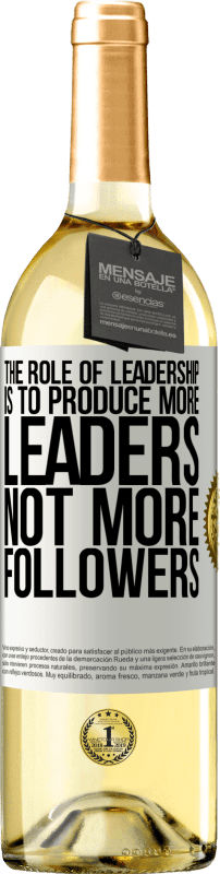 24,95 € Free Shipping   White Wine WHITE Edition The role of leadership is to produce more leaders, not more followers White Label. Customizable label Young wine Harvest 2020 Verdejo