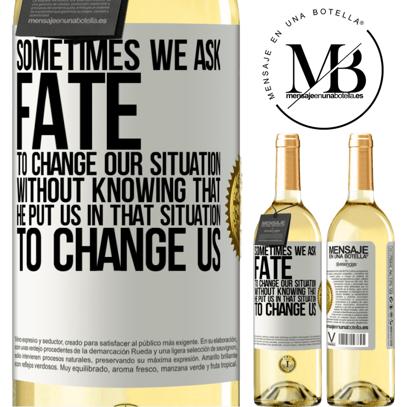 24,95 € Free Shipping | White Wine WHITE Edition Sometimes we ask fate to change our situation without knowing that he put us in that situation, to change us White Label. Customizable label Young wine Harvest 2020 Verdejo