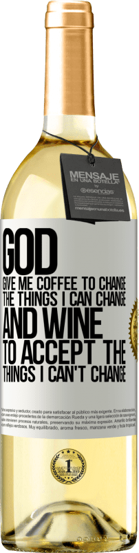 24,95 € Free Shipping | White Wine WHITE Edition God, give me coffee to change the things I can change, and he came to accept the things I can't change White Label. Customizable label Young wine Harvest 2020 Verdejo
