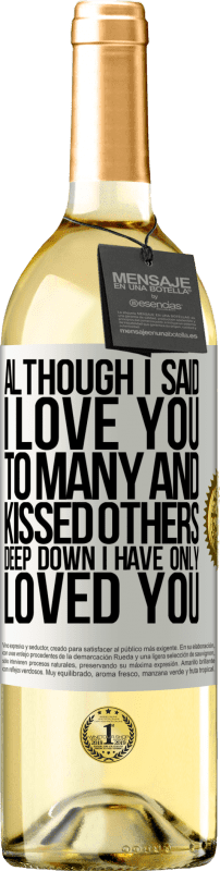 24,95 € Free Shipping   White Wine WHITE Edition Although I said I love you to many and kissed others, deep down I have only loved you White Label. Customizable label Young wine Harvest 2020 Verdejo