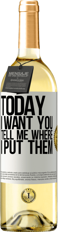 24,95 € Free Shipping   White Wine WHITE Edition Today I want you. Tell me where I put them White Label. Customizable label Young wine Harvest 2020 Verdejo