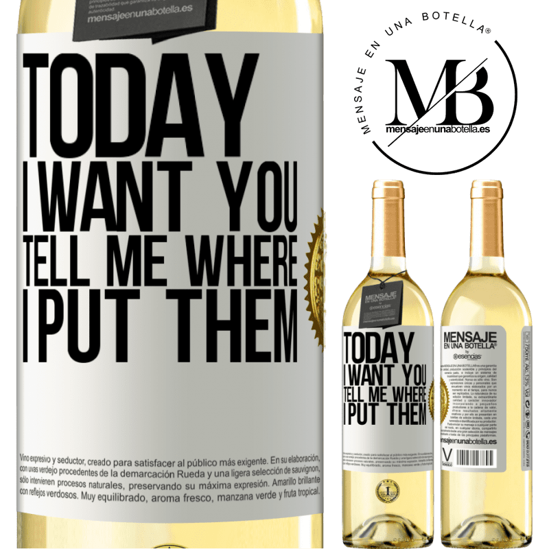 24,95 € Free Shipping | White Wine WHITE Edition Today I want you. Tell me where I put them White Label. Customizable label Young wine Harvest 2020 Verdejo