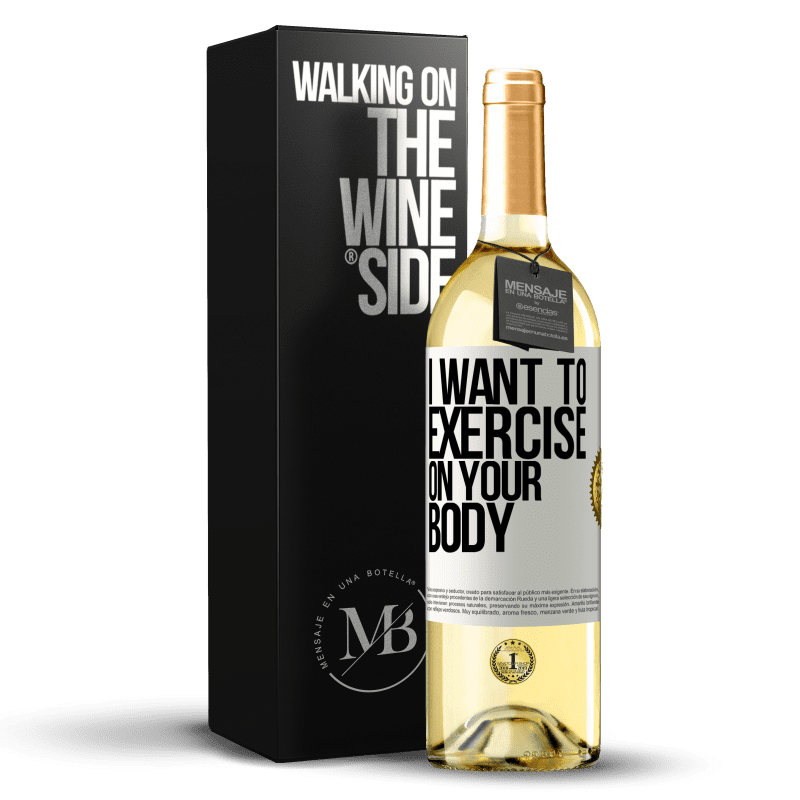 24,95 € Free Shipping | White Wine WHITE Edition I want to exercise on your body White Label. Customizable label Young wine Harvest 2020 Verdejo
