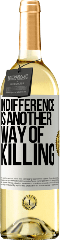 24,95 € Free Shipping | White Wine WHITE Edition Indifference is another way of killing White Label. Customizable label Young wine Harvest 2020 Verdejo