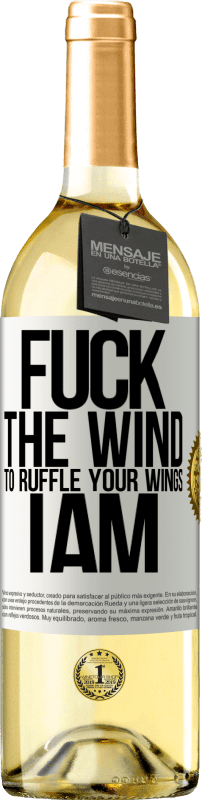 24,95 € Free Shipping | White Wine WHITE Edition Fuck the wind, to ruffle your wings, I am White Label. Customizable label Young wine Harvest 2020 Verdejo
