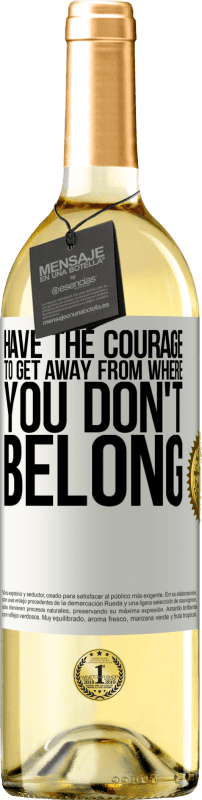 24,95 € Free Shipping   White Wine WHITE Edition Have the courage to get away from where you don't belong White Label. Customizable label Young wine Harvest 2020 Verdejo