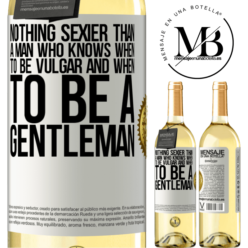 24,95 € Free Shipping | White Wine WHITE Edition Nothing sexier than a man who knows when to be vulgar and when to be a gentleman White Label. Customizable label Young wine Harvest 2020 Verdejo