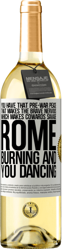 24,95 € Free Shipping   White Wine WHITE Edition You have that pre-war peace that makes the brave nervous, which makes cowards savage. Rome burning and you dancing White Label. Customizable label Young wine Harvest 2020 Verdejo