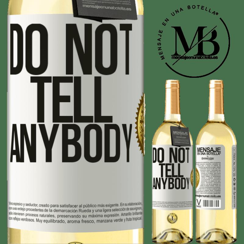 24,95 € Envío gratis | Vino Blanco Edición WHITE Do not tell anybody Etiqueta Blanca. Etiqueta personalizable Vino joven Cosecha 2020 Verdejo