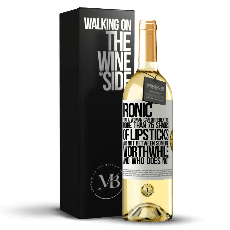 24,95 € Free Shipping | White Wine WHITE Edition Ironic. That a woman can differentiate more than 75 shades of lipsticks and not between someone worthwhile and who does not White Label. Customizable label Young wine Harvest 2020 Verdejo