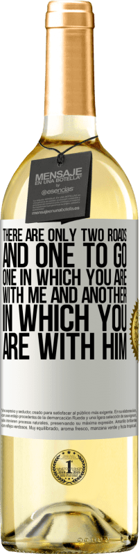 24,95 € Free Shipping | White Wine WHITE Edition There are only two roads, and one to go, one in which you are with me and another in which you are with him White Label. Customizable label Young wine Harvest 2020 Verdejo