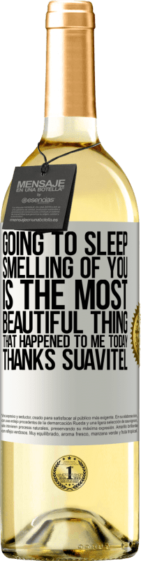 24,95 € Free Shipping | White Wine WHITE Edition Going to sleep smelling of you is the most beautiful thing that happened to me today. Thanks Suavitel White Label. Customizable label Young wine Harvest 2020 Verdejo