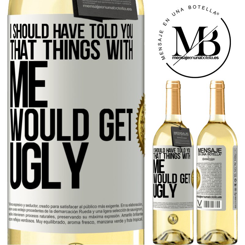 24,95 € Free Shipping   White Wine WHITE Edition I should have told you that things with me would get ugly White Label. Customizable label Young wine Harvest 2020 Verdejo