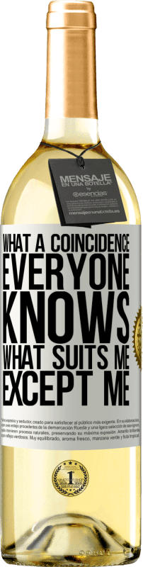 24,95 € Free Shipping   White Wine WHITE Edition What a coincidence. Everyone knows what suits me, except me White Label. Customizable label Young wine Harvest 2020 Verdejo