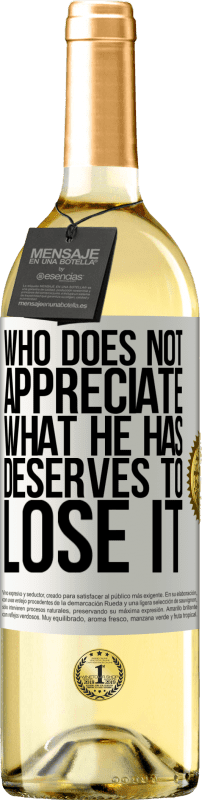 24,95 € Free Shipping   White Wine WHITE Edition Who does not appreciate what he has, deserves to lose it White Label. Customizable label Young wine Harvest 2020 Verdejo