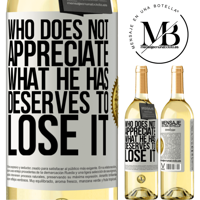 24,95 € Free Shipping | White Wine WHITE Edition Who does not appreciate what he has, deserves to lose it White Label. Customizable label Young wine Harvest 2020 Verdejo