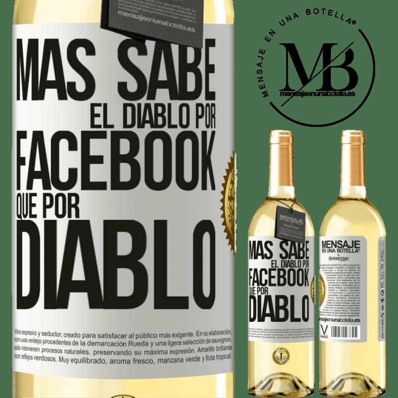 24,95 € Envío gratis | Vino Blanco Edición WHITE Más sabe el diablo por Facebook que por diablo Etiqueta Blanca. Etiqueta personalizable Vino joven Cosecha 2020 Verdejo