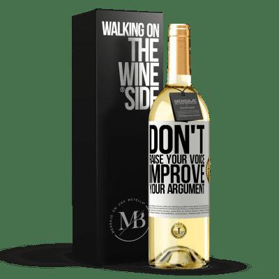 «Don't raise your voice, improve your argument» WHITE Edition