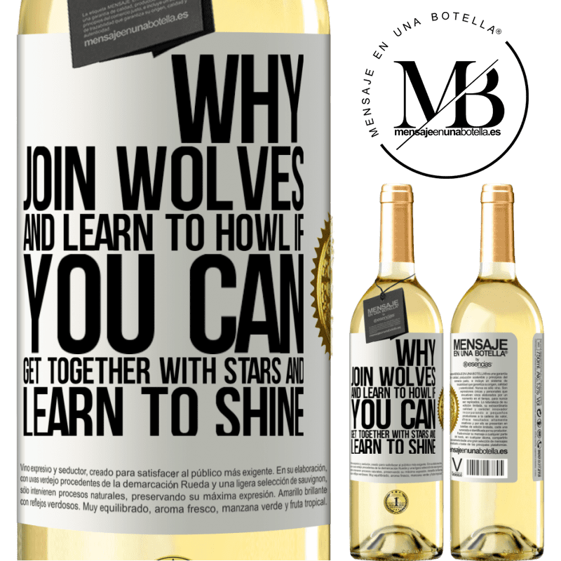 24,95 € Free Shipping | White Wine WHITE Edition Why join wolves and learn to howl, if you can get together with stars and learn to shine White Label. Customizable label Young wine Harvest 2020 Verdejo