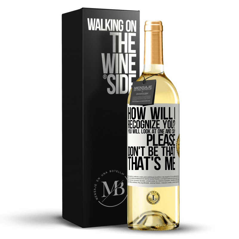 24,95 € Free Shipping | White Wine WHITE Edition How will i recognize you? You will look at one and say please, don't be that. That's me White Label. Customizable label Young wine Harvest 2020 Verdejo
