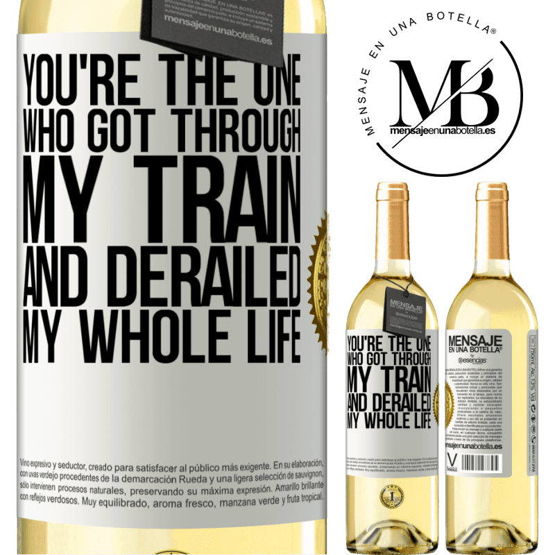 24,95 € Free Shipping | White Wine WHITE Edition You're the one who got through my train and derailed my whole life White Label. Customizable label Young wine Harvest 2020 Verdejo