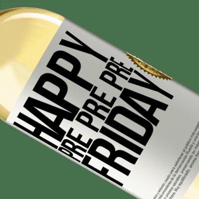 Unique & Personal Expressions. «Happy pre pre pre Friday» WHITE Edition