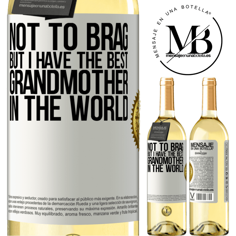 24,95 € Free Shipping   White Wine WHITE Edition Not to brag, but I have the best grandmother in the world White Label. Customizable label Young wine Harvest 2020 Verdejo