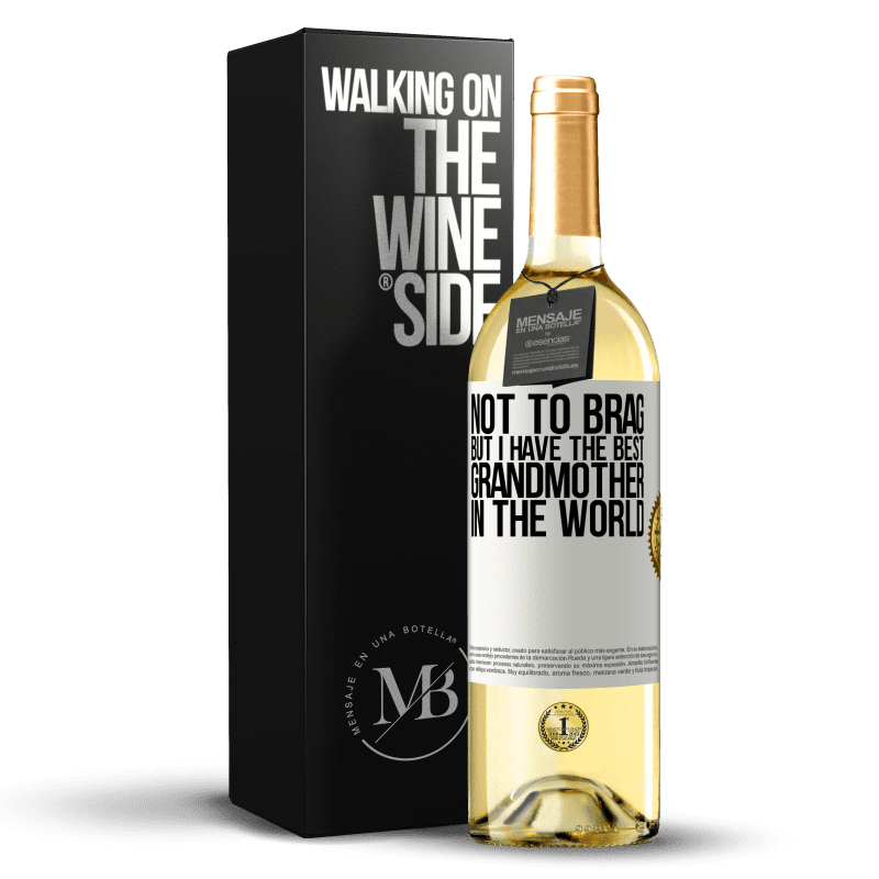 24,95 € Free Shipping | White Wine WHITE Edition Not to brag, but I have the best grandmother in the world White Label. Customizable label Young wine Harvest 2020 Verdejo