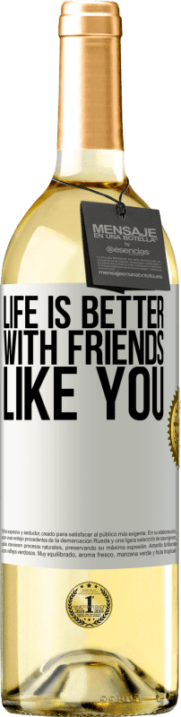 24,95 € Free Shipping | White Wine WHITE Edition Life is better, with friends like you White Label. Customizable label Young wine Harvest 2020 Verdejo