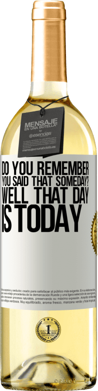 «Do you remember you said that someday? Well that day is today» WHITE Edition