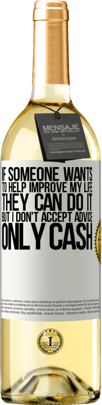 24,95 € Free Shipping   White Wine WHITE Edition If someone wants to help improve my life, they can do it. But I don't accept advice, only cash White Label. Customizable label Young wine Harvest 2020 Verdejo